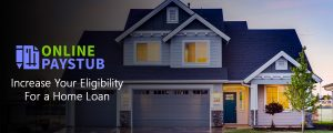 Increase Your Eligibility For a Home Loan