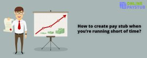 How to create pay stub when you're running short of time