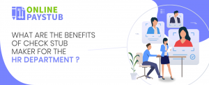 What are the benefits of check stub maker for the HR Department?