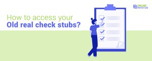 Ways to access your Old Real Check Stubs