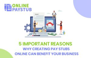 5 Important reasons why creating pay stubs online can benefit your business