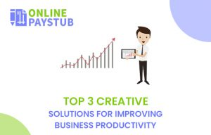 Top 3 Creative solutions for improving business productivity